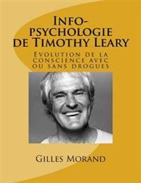 Info-Psychologie de Timothy Leary: Evolution de La Conscience Avec Ou Sans Drogues