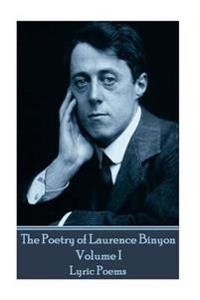 The Poetry of Laurence Binyon - Volume I: Lyric Poems