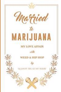 Married to Marijuana: My Love Affair with Weed and Hip Hop