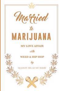 Married to Marijuana: My Love Affair with Weed and Hip Hop