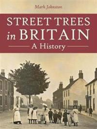 Street Trees in Britain: A History