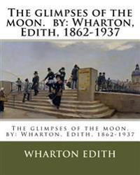 The Glimpses of the Moon. by: Wharton, Edith, 1862-1937