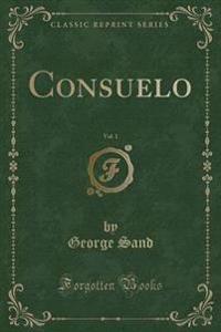 Consuelo, Vol. 1 (Classic Reprint)