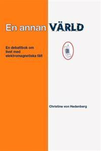 En annan värld : en debattbok om livet med elektromagnetiska fält