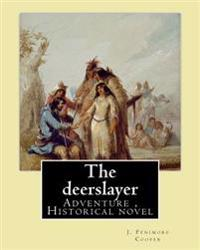 The Deerslayer. by: J. Fenimore Cooper, Illudtrated By: Edward J. Wheeler: Adventure Novel, Historical Novel (Series: Leatherstocking Tale