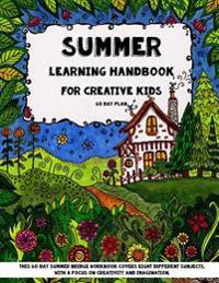 Summer Learning - Handbook for Creative Kids: This 60 Day Summer Bridge Workbook Covers Eight Different Subjects, with a Focus on Creativity and Imagi