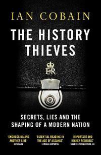 History thieves - secrets, lies and the shaping of a modern nation