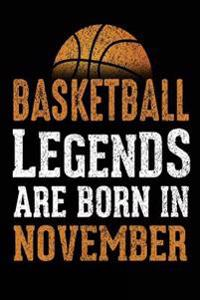 Basketball Legends Are Born in November: Journals to Write In, 6 X 9, 108 Lined Pages (Diary, Notebook, Journal)