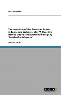 The Reception of the American Dream in Tennessee Williams' Play 'a Streetcar Named Desire' and Arthur Miller's Play 'Death of a Salesman'