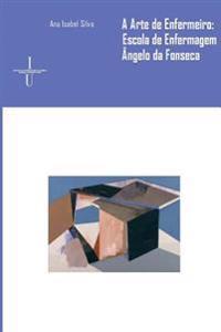 A Arte de Enfermeiro: Escola de Enfermagem Dr. Ângelo Da Fonseca