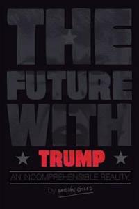 The Future with Trump: An Incomprehensible Reality