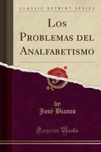 Los Problemas del Analfabetismo (Classic Reprint)