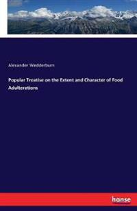 Popular Treatise on the Extent and Character of Food Adulterations