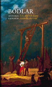 Bödlar : liv, död och skam i svenskt 1600-tal