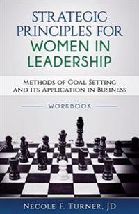 Strategic Principles for Women in Leadership: Methods of Goal Setting and Its Application in Business