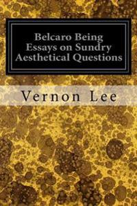 Belcaro Being Essays on Sundry Aesthetical Questions