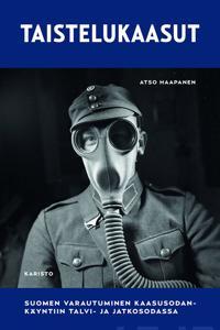 Taistelukaasut - Suomen varautuminen kaasusodankäyntiin talvi- ja jatkosodassa