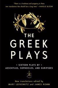 Greek Plays: Sixteen Plays by Aeschylus, Sophocles, and Euripides
