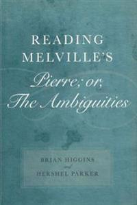 Reading Melville's Pierre; or, The Ambiguities