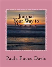Journal Your Way to Pregnancy: To Help You Conquer the Stress and Depression