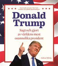 Donald Trump : sagt och gjort av världens mest osannolika president