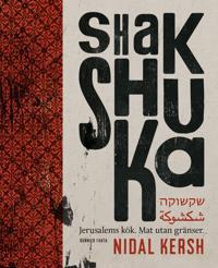 Shakshuka : Jerusalems kök - mat utan gränser