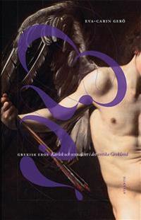 Grekisk Eros : kärlek och sexualitet i det antika Grekland