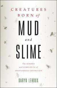 Creatures Born of Mud and Slime