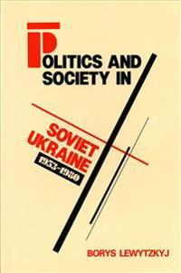 Politics and Society in Soviet Ukraine, 1953-1980