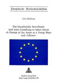 Das Kuenstlerische Bewusstsein Und Seine Gestaltung in James Joyces -A Portrait of the Artist as a Young Man- Und -Ulysses-