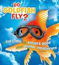 Do Goldfish Fly?