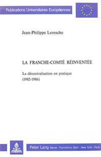 La Franche-Comte Reinventee: La Decentralisation En Pratique (1982-1986)