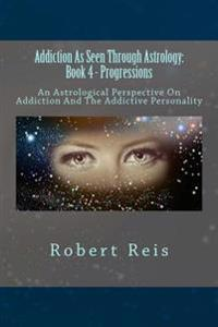 Addiction as Seen Through Astrology: An Astrological Perspective on Addiction and the Addictive Personality