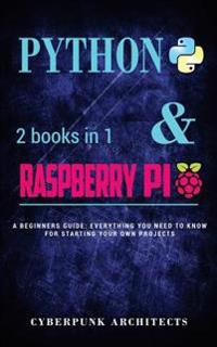 Coding: Python & Raspberry Pi: 2 Books in 1 the Blueprint to Raspberry Pi 3 and Python Programming