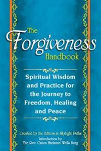 The Forgiveness Handbook: Spiritual Wisdom and Practice for the Journey to Freedom, Healing and Peace