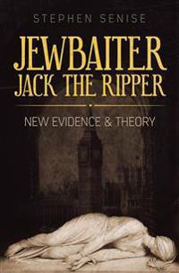 Jewbaiter Jack The Ripper: New Evidence & Theory
