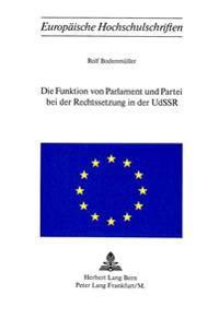 Die Funktion Von Parlament Und Partei Bei Der Rechtssetzung in Der Udssr