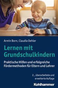 Lernen Mit Grundschulkindern: Praktische Hilfen Und Erfolgreiche Fordermethoden Fur Eltern Und Lehrer