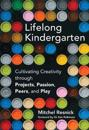 Lifelong kindergarten - cultivating creativity through projects, passion, p