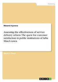 Assessing the Effectiveness of Service Delivery Reform. the Quest for Customer Satisfaction in Public Institutions of Arba Minch Town