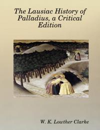 Lausiac History of Palladius, a Critical Edition