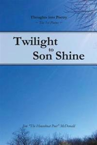Twilight to Son Shine: The 1st Poems