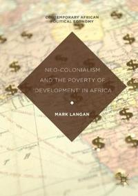 Neo-colonialism and the Poverty of Development in Africa