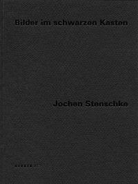 Jochen Stenschke: Pictures in Black Boxes