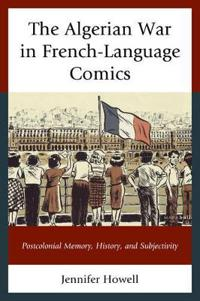 The Algerian War in French-Language Comics: Postcolonial Memory, History, and Subjectivity