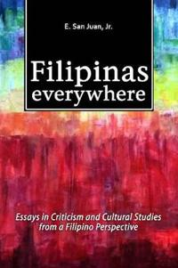 Filipinas Everywhere: Essays in Criticism and Cultural Studies from a Filipino Perspective