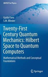 Twenty-First Century Quantum Mechanics: Hilbert Space to Quantum Computers