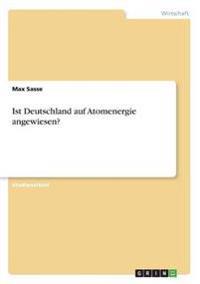 Ist Deutschland Auf Atomenergie Angewiesen?