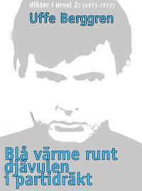 Blå värme runt djävulen i partidräkt: Dikter i urval 1970-71