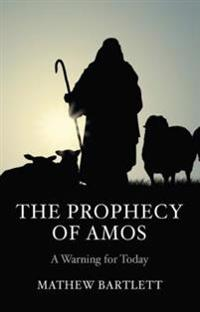 Prophecy of Amos - A Warning for Today